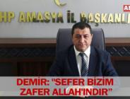 "DEMİR: ""SEFER BİZİM ZAFER ALLAH'INDIR"""