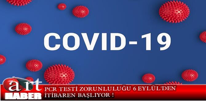 PCR TESTİ ZORUNLULUĞU 6 EYLÜL'DEN İTİBAREN BAŞLIYOR !